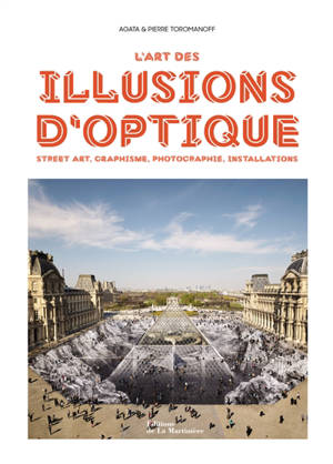 L'art des illusions d'optique : street art, graphisme, photographie, installations
