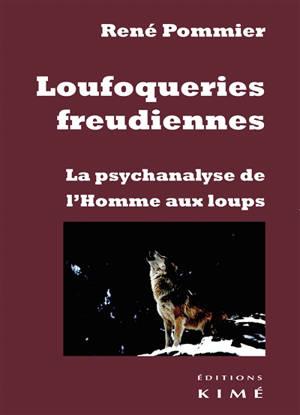 Loufoqueries freudiennes : la psychanalyse de l'homme aux loups