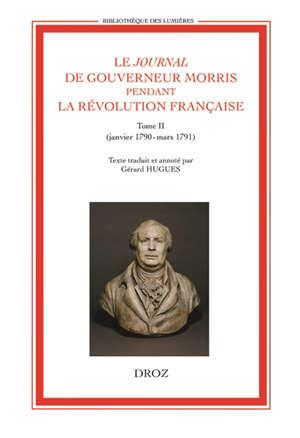 Le journal de Gouverneur Morris pendant la Révolution française. Volume 2, Janvier 1790-mars 1791
