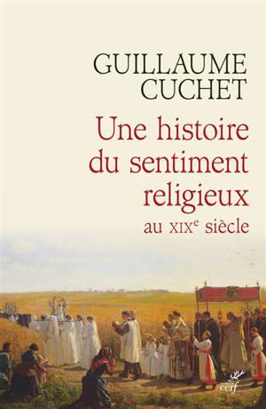 Une histoire du sentiment religieux au XIXe siècle : religion, culture et société en France : 1830-1880