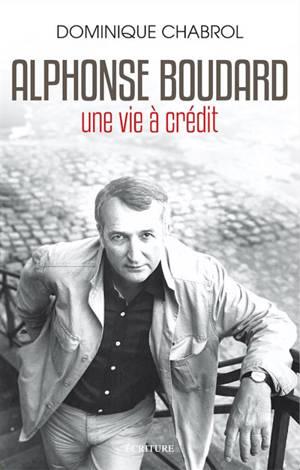 Alphonse Boudard, une vie à crédit