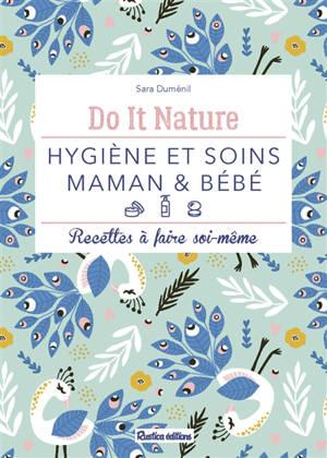 Hygiène et soins maman & bébé : recettes à faire soi-même