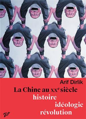 La Chine au XXe siècle : histoire, idéologie, révolution