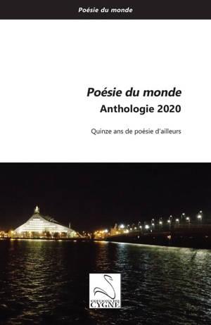 Poésie du monde : anthologie 2020 : quinze ans de poésie d'ailleurs