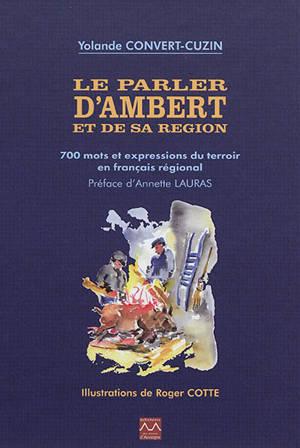 Le parler d'Ambert et de sa région. Volume 1, 700 mots et expressions du terroir en français régional