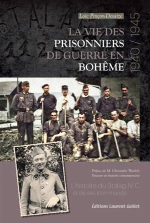 La vie des prisonniers de guerre en Bohême : 1940-1945 : l'histoire du Stalag IV C et de ses Kommando