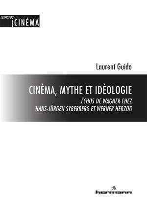 Cinéma, mythe et idéologie : échos de Wagner chez Hans-Jürgen Syberberg et Werner Herzog