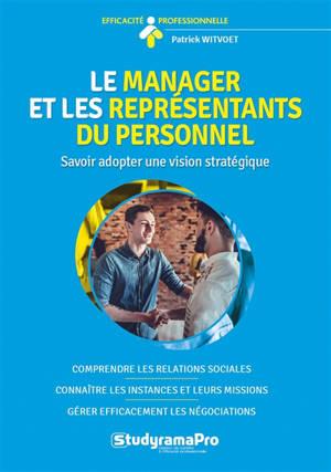 Le manager et les représentants du personnel : savoir adopter une vision stratégique