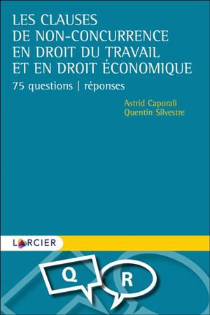 Les clauses de non-concurrence en droit du travail et en droit économique : 75 questions-réponses