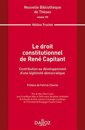 Le droit constitutionnel de René Capitant : contribution au développement d'une légitimité démocratique