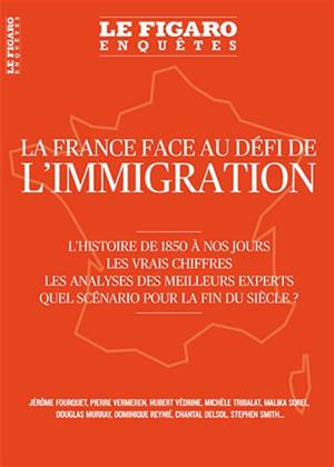 Le Figaro enquêtes, hors-série, La France face au défi de l'immigration : l'histoire de 1850 à nos jours, les vrais chiffres, les analyses des meilleurs experts : quel scénario pour la fin du siècle ?