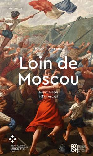 Loin de Moscou : Gérard Singer et l'art engagé