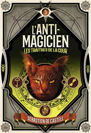 L'anti-magicien. Volume 5, Les traîtres de la cour