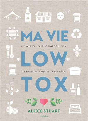 Ma vie low tox : le manuel pour se faire du bien et prendre soin de la planète