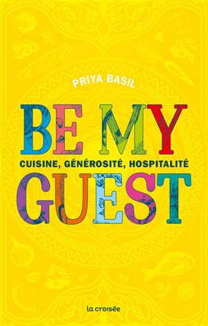 Be my guest : cuisine, générosité et hospitalité