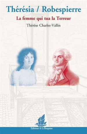 Thérésia-Robespierre : la femme qui tua la Terreur