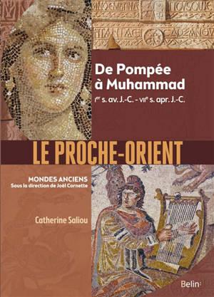 Le Proche-Orient : de Pompée à Muhammad, Ier s. av. J.-C.-VIIe s. apr. J.-C.