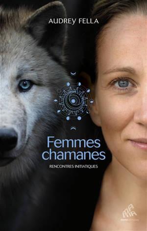 Femmes chamanes : rencontres avec les chamanes occidentales d'aujourd'hui