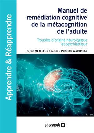Manuel de remédiation cognitive de la métacognition de l'adulte : troubles d'origine neurologique et psychiatrique