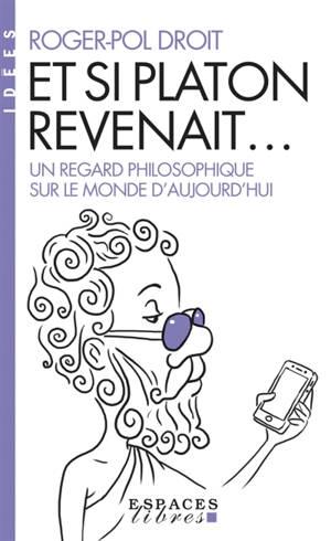 Et si Platon revenait... : un regard philosophique sur le monde d'aujourd'hui