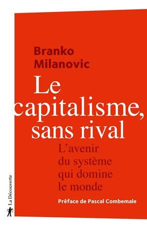Le capitalisme, sans rival : l'avenir du système qui domine le monde