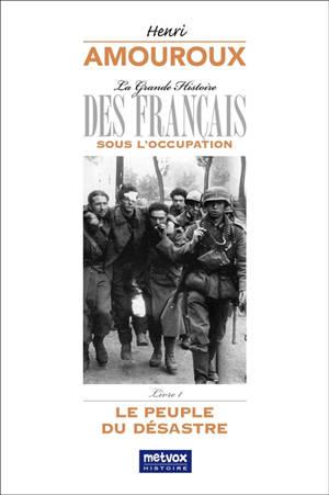 La grande histoire des Français sous l'Occupation. Volume 1, Le peuple du désastre