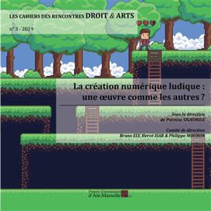 Les cahiers des rencontres droit & arts. n° 3, La création numérique ludique : une oeuvre comme les autres ?