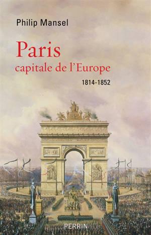 Paris : capitale de l'Europe : 1814-1852
