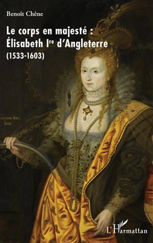 Le corps en majesté : Elisabeth Ire d'Angleterre (1533-1603)