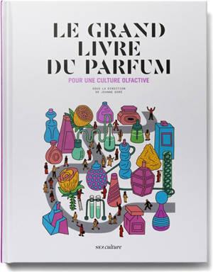 Le grand livre du parfum : pour une culture olfactive