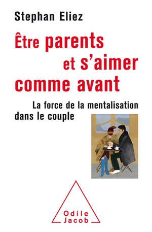 Etre parents et s'aimer comme avant : la force de la mentalisation dans le couple