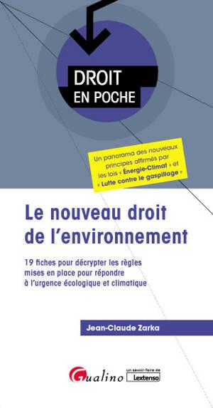 Le nouveau droit de l'environnement : 19 fiches pour décrypter les règles mises en place pour répondre à l'urgence écologique et climatique
