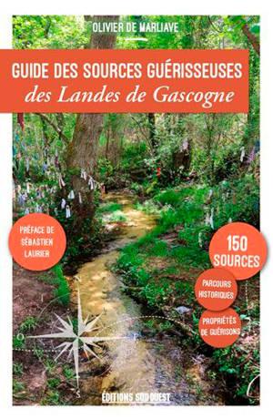Guide des sources guérisseuses des Landes de Gascogne : 150 sources, parcours historiques, propriétés de guérisons