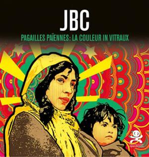 JBC : pagailles païennes : la couleur in vitraux