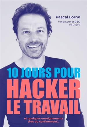 10 jours pour hacker le travail : et quelques enseignements tirés du confinement...