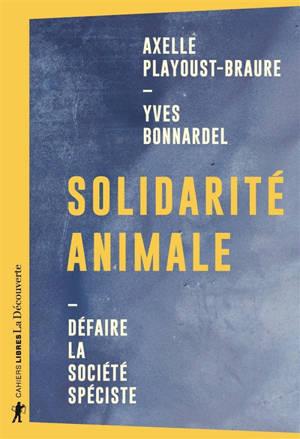 Solidarité animale : défaire la société spéciste
