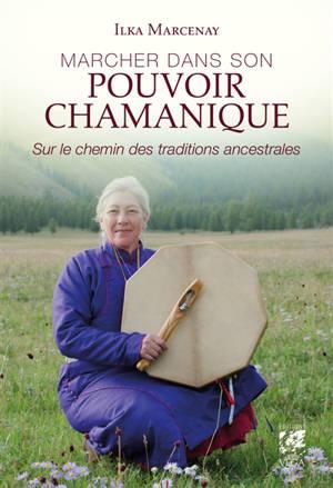 Marcher dans son pouvoir chamanique : sur le chemin des traditions ancestrales
