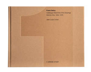 Frank Gehry : catalogue raisonné of the drawings. Volume 1, 1954-1978