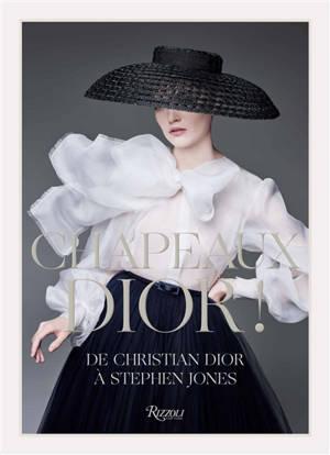 Chapeau Dior ! : de Christian Dior à Stephen Jones : exposition, Granville, Musée Christian Dior, du 25 avril au 1er novembre 2020