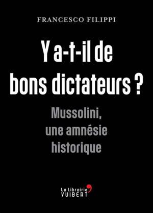 Y a-t-il de bons dictateurs ? : Mussolini, une amnésie historique