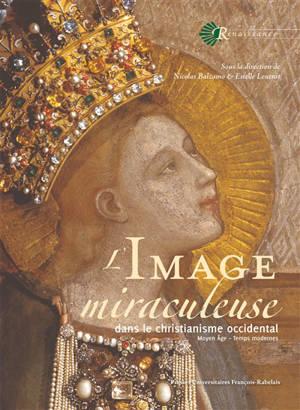 L'image miraculeuse dans le christianisme occidental : Moyen Age-Temps modernes