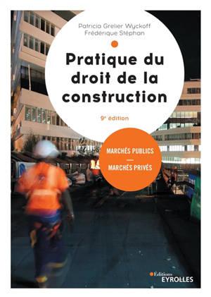 Pratique du droit de la construction : marchés publics et privés