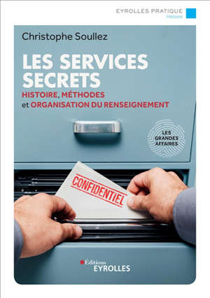 Les services secrets : histoire, méthodes et organisation du renseignement : les grandes affaires
