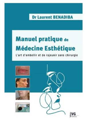 Manuel pratique de médecine esthétique : l'art d'embellir et de rajeunir sans chirurgie