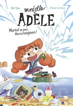Mortelle Adèle. Volume 1, Mortel un jour, mortel toujours !