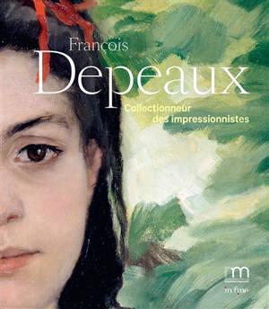 François Depeaux, collectionneur des impressionnistes : exposition, Rouen, Musée des beaux-arts, du 18 juillet au 30 août 2020