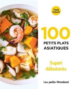 100 petits plats asiatiques : super débutants
