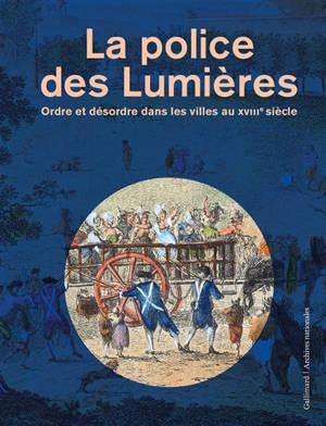 La police des Lumières : ordre er désordre dans les villes du XVIIIe siècle
