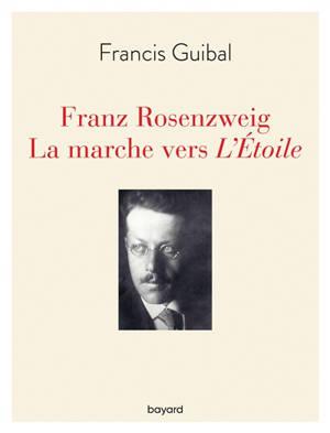 Franz Rosenzweig : la marche vers l'Etoile