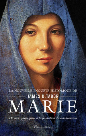 Marie : de son enfance juive à la fondation du christianisme